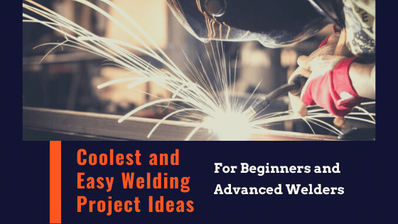Coolest and Easy Welding Project Ideas