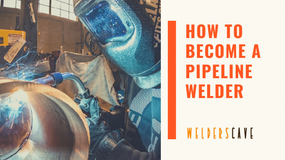 How To Become A Pipeline Welder