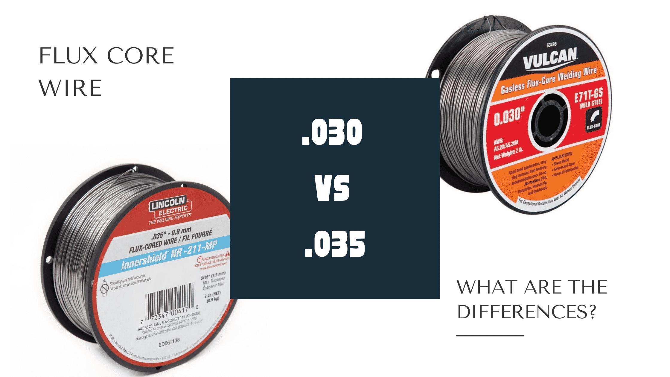 030 VS 035 Flux Core Wire