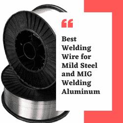Best Welding Wire for Mild Steel