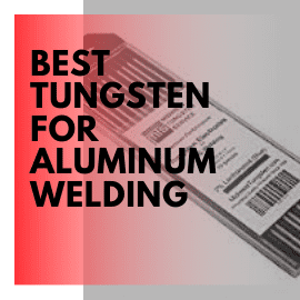 Best Tungsten For Aluminum Welding