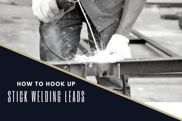 How To Hook Up Stick Welding Leads