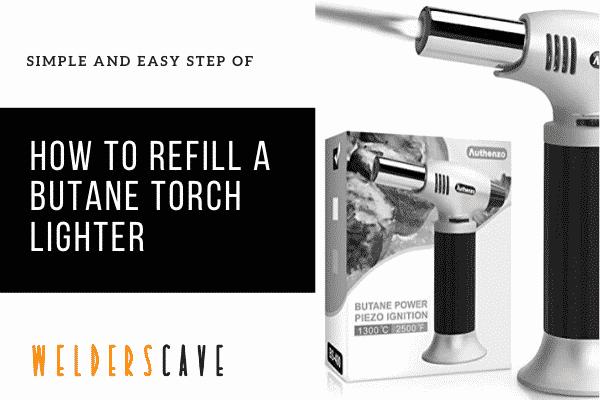 How To Refill A Butane Torch Lighter