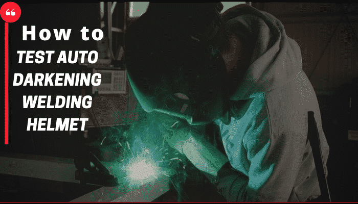 How-To-Test-Auto-Darkening-Welding-Helmets