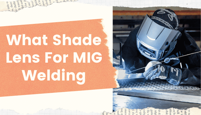 What-Shade-Lens-For-MIG-Weldin–Guide-For-Selecting-The-Right-One