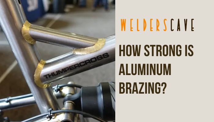 How Strong is Aluminum Brazing?