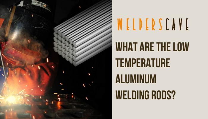 What Are the Low Temperature Aluminum Welding Rods?