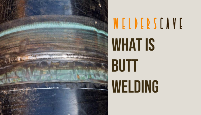 What Is Butt Welding – Everything You Should Know