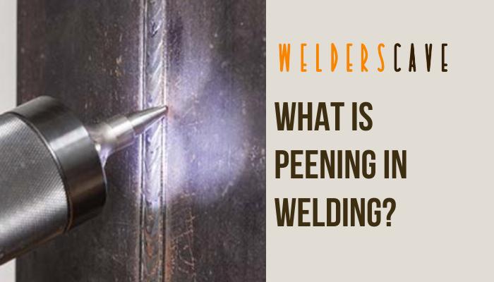What Is Peening in Welding?