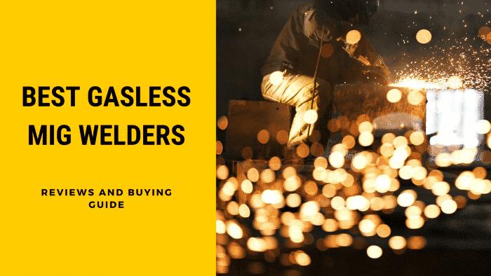 Best Gasless MIG Welders